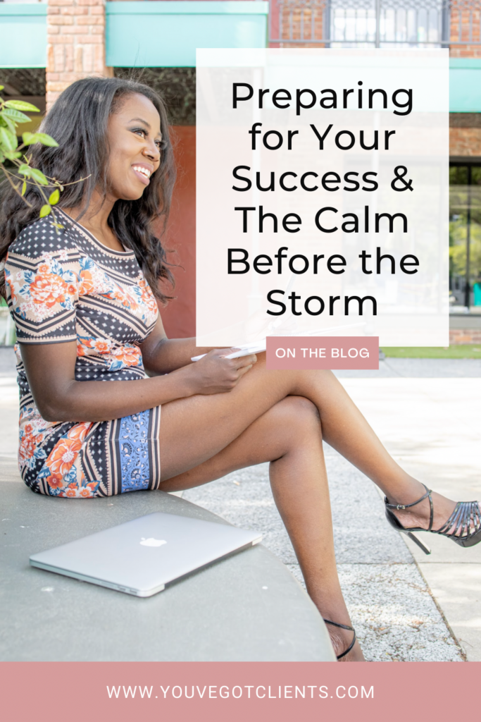 Preparing for your success & the calm before the storm