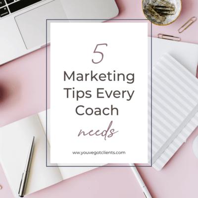 5 Marketing Tips Every Coach Needs
