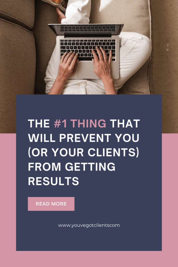 The #1 thing that will prevent you (or your clients) from getting results