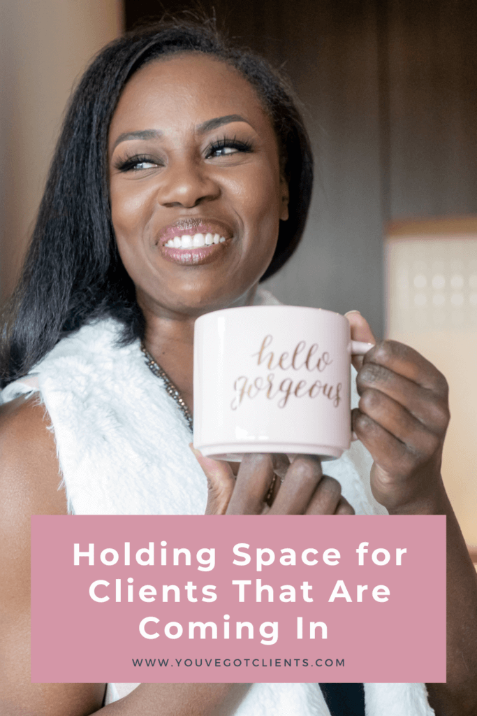 holding space for clients that are coming in